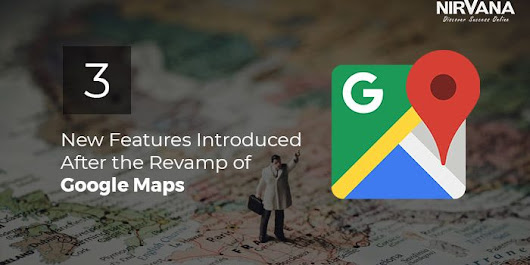 3 New Features Introduced After the Revamp of Google Maps