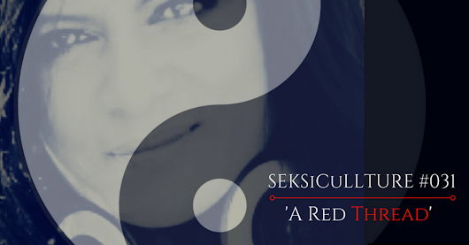 SEKSiCuLLTURE #031 - A Red Thread