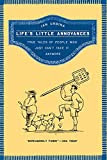 Life's Little Annoyances: True Tales of People Who Just Can't Take It Anymore, by Ian Urbina