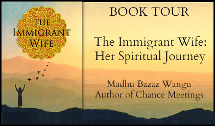 Beck Valley Books & more: BOOK TOUR - The Immigrant Wife: Her Spiritual Journey by Madhu Bazaz Wangu