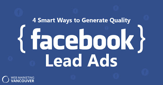 4 Smart Ways to Generate Quality Facebook Lead Ads |
