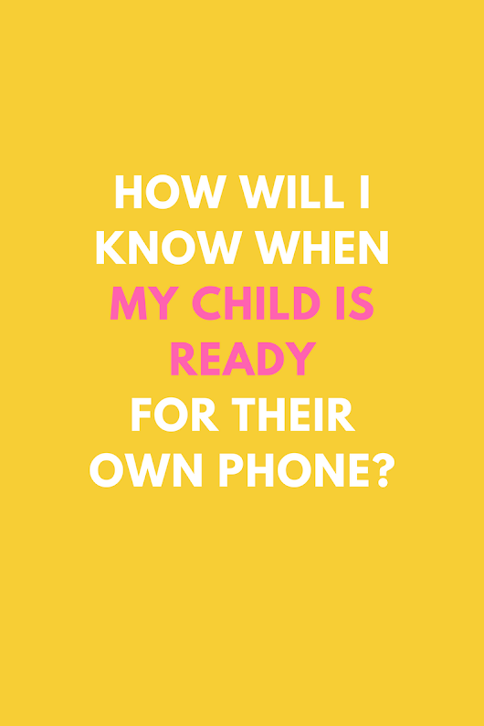 How Will I Know When My Child Is Ready For Their Own Phone?
