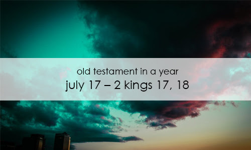 Old Testament In a Year: July 17 – 2 Kings 17, 18