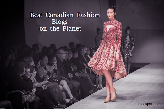 Top 100 Canadian Fashion Bloggers on the Web | Canadian Fashion Websites