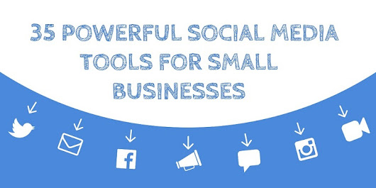 35 Powerful Social Media Tools for Small Businesses