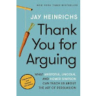 Thank You for Arguing: What Aristotle, Lincoln, and Homer Simpson Can Teach Us about the Art of Persuasion [Book]