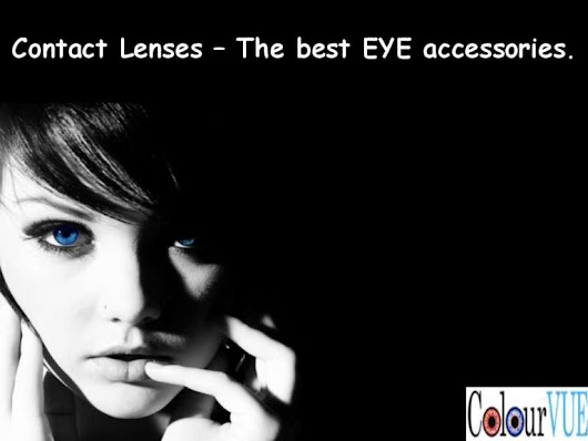 Contact Lenses – The best EYE accessories.