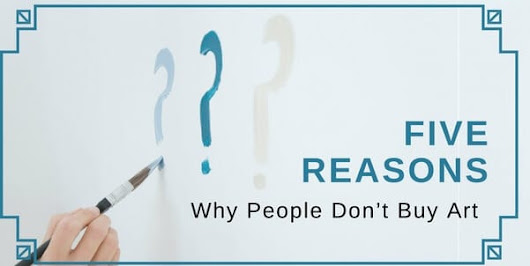 5 Reasons Why People Don't Buy Art