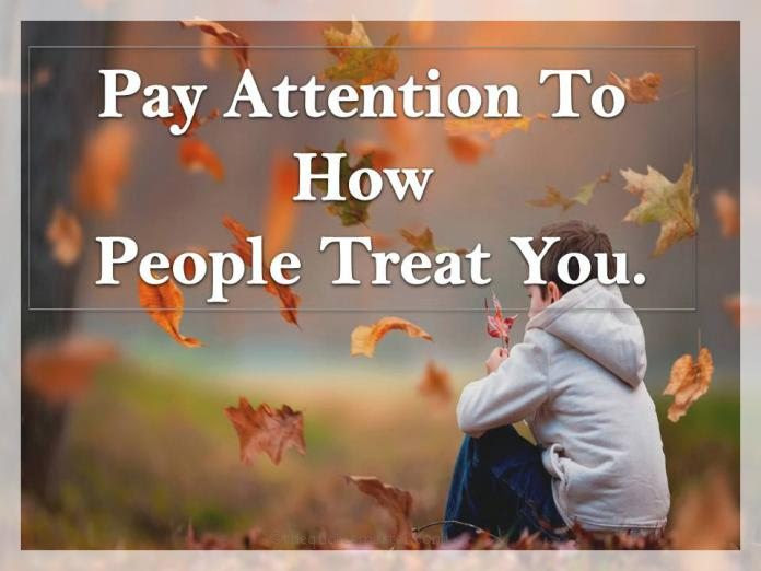 Pay Attention To How People Treat You