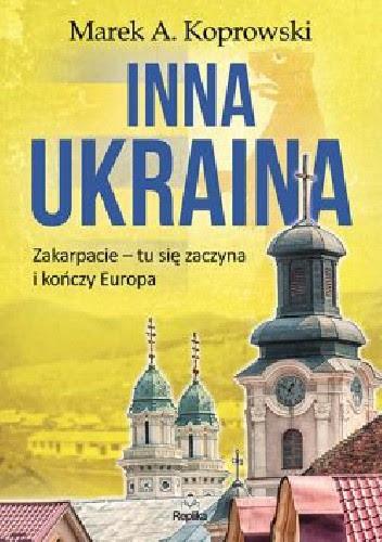 Okładka książki Inna Ukraina. Zakarpacie — tu się zaczyna i kończy Europa