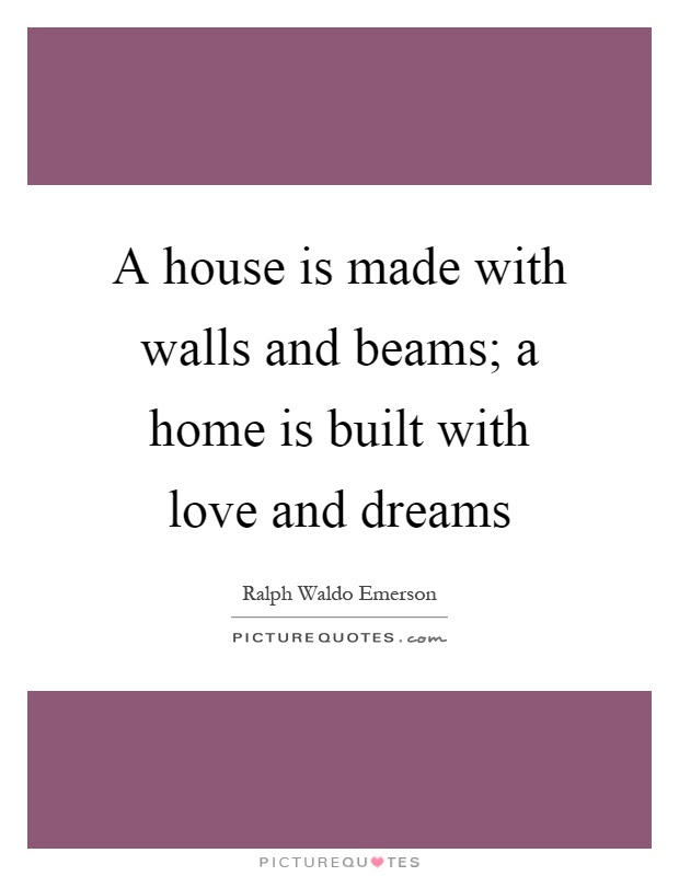 A House Is Made With Walls And Beams A Home Is Built With Love Picture Quotes