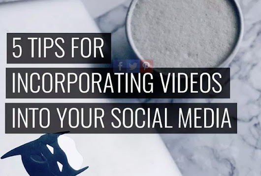 5 Tips for Incorporating Video into Your Social Media Strategy