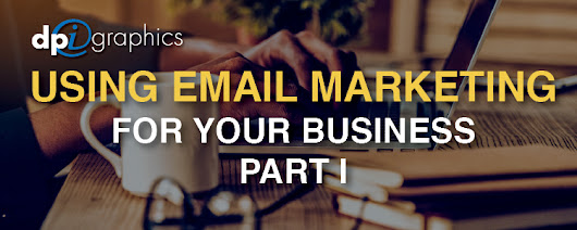 Using an Email Marketing Campaign in Business, Part 1 - DPi Graphics