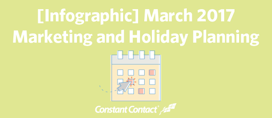 March 2017 Marketing and Holiday Planning | Constant Contact Blogs