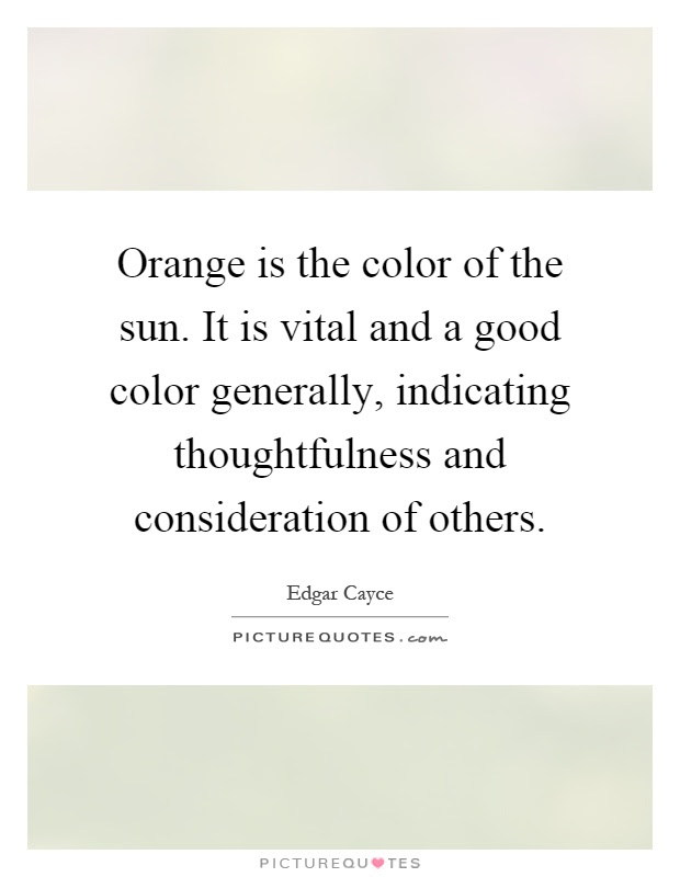 Orange Is The Color Of The Sun It Is Vital And A Good Color