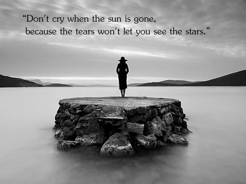 Dont Cry When The Sun Is Gone Because The Tears Wont Let You
