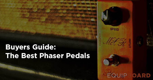 The 4 Best Phaser Pedals