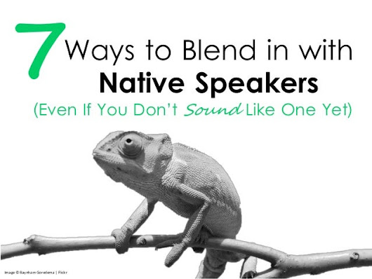 7 Ways to Blend in with Native Speakers (Even if You Don't Sound Like…