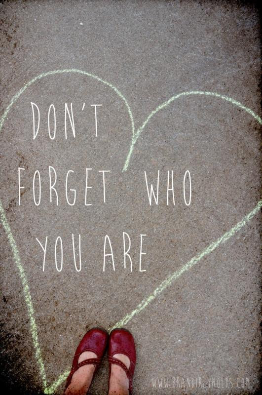 Dont Forget Who You Are Picture Quotes