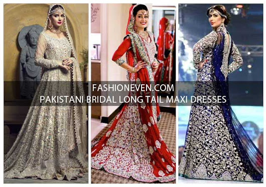 Pakistani Bridal Long Tail Maxi Dress Designs 2017