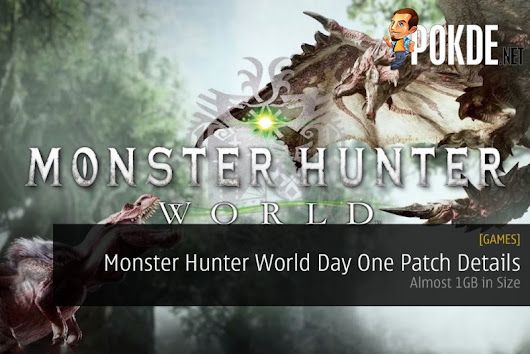 Monster Hunter World Day One Patch Details; Almost 1GB in Size – Pokde