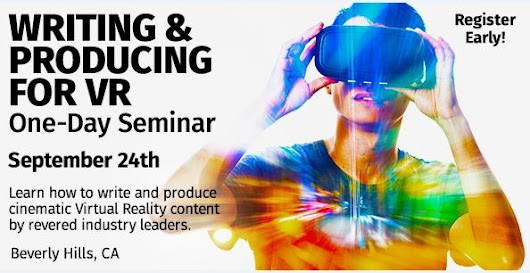 Writing and Producing VR - 1 Day Intensive VR Conference Event on September 24 @ Los Angeles - Virtual Reality & Augmented Reality Trend News & Reviews - Virtual Reality Reporter