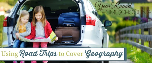 Using Road Trips to Cover Geography - Year Round Homeschooling