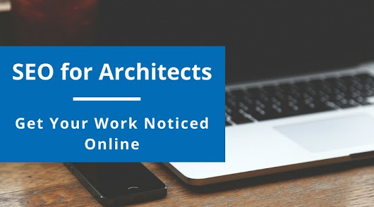 SEO for Architects: How to Get Your Website (and Projects) Noticed