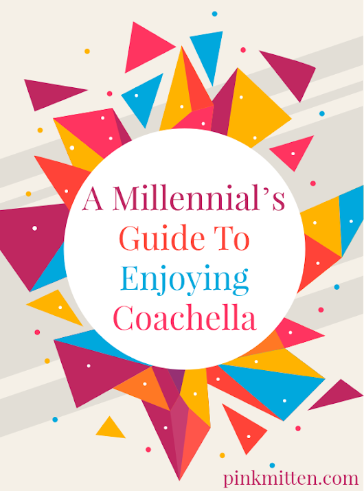 A Millennial's Guide To Enjoying Coachella
