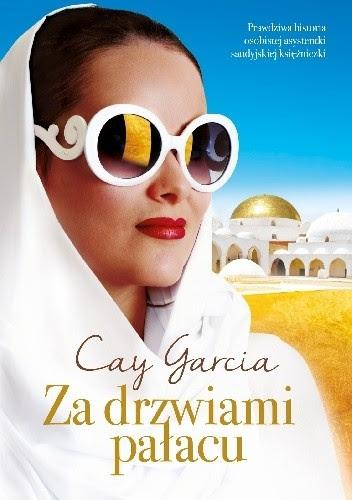 Za drzwiami pałacu. W służbie saudyjskiej księżniczki - Cay Garcia