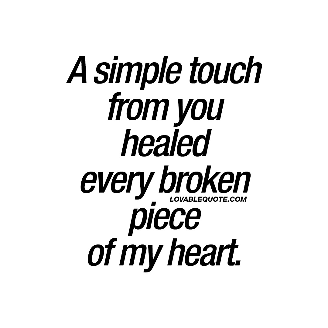 Love Quote A Simple Touch From You Healed Every Broken Piece Of My