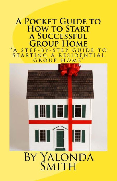 A Pocket Guide to How to Start a Successful Group Home