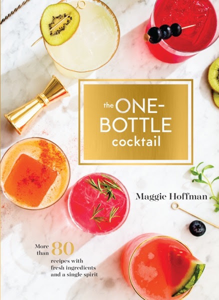 My Word with Douglas E. Welch » To Read: The One-Bottle Cocktail: More than 80 Recipes with Fresh Ingredients and a Single Spirit by Maggie Hoffman
