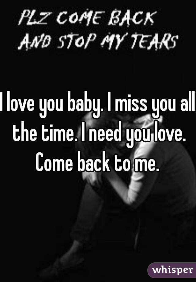 I Love You Baby I Miss You All The Time I Need You Love Come Back