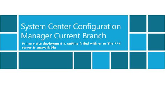 Configmgr Current branch Primary site deployment is getting failed with error The RPC server is unavailable