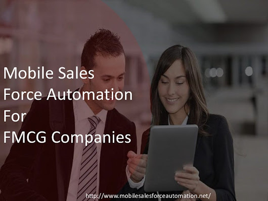 Top 7 reasons Why Mobile Sales Force Automation is a Boon for FMCG co…