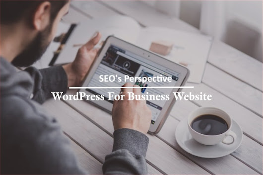 From SEO's Perspective Why Choose Wordpress For Your Business Website? (Posts by Rakesh Patel)