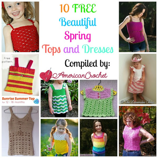 10 Free Beautiful Spring Tops and Dresses | American Crochet | Roundup