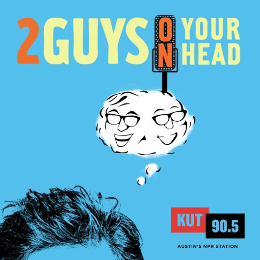 KUT » Two Guys on Your Head by Dr. Art Markman & Dr. Bob Duke on iTunes