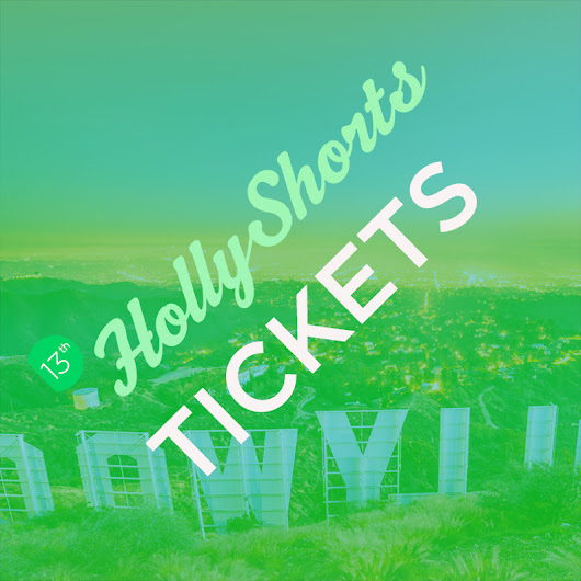 HollyShorts Film Festival - August 18th Tickets 08/18/17