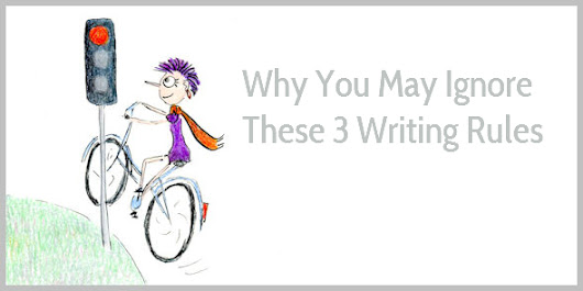 Why You May  Ignore These 3 Writing Rules