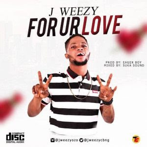Download Music Mp3:- J Weezy – For Your Love