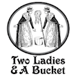 Two Ladies & A Bucket