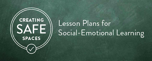 Creating Safe Spaces: Lesson Plans for Social-Emotional Learning
