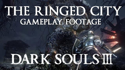 DKS3 The Ringed City: First Gameplay Footage, New PvP Arenas, Matchmaking Changes