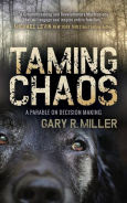 Title: Taming Chaos: A Parable on Decision Making, Author: Gary R. Miller