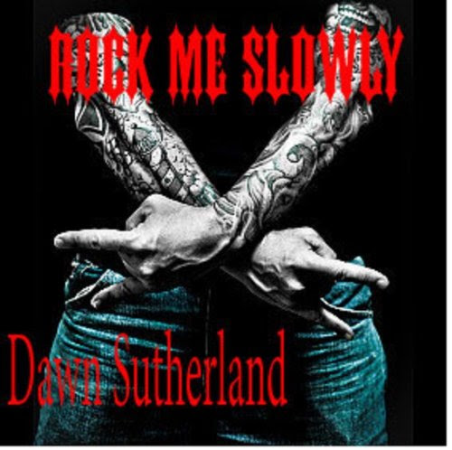 Rock Me Slowly (Buried Alive Rockers Series) by Dawn Sutherland