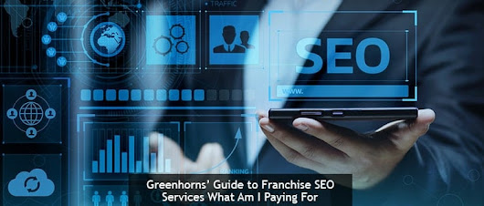 Greenhorns' Guide to Franchise SEO Services: What Am I Paying For? - Clicktecs