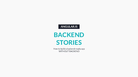 How to build an AngularJS backend-ready app WITHOUT BACKEND