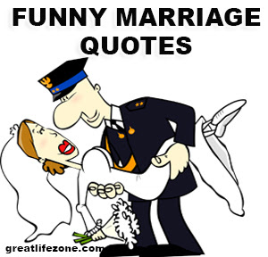Funny Marriage Quotes Great Life Zone